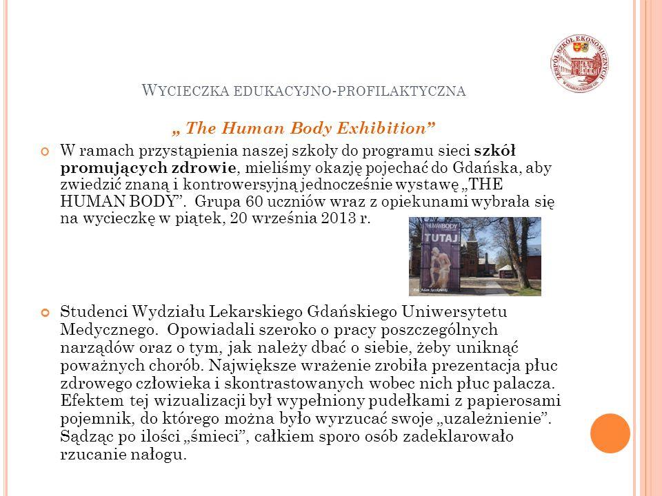 """W YCIECZKA EDUKACYJNO - PROFILAKTYCZNA """" The Human Body Exhibition W ramach przystąpienia naszej szkoły do programu sieci szkół promujących zdrowie, mieliśmy okazję pojechać do Gdańska, aby zwiedzić znaną i kontrowersyjną jednocześnie wystawę """"THE HUMAN BODY ."""