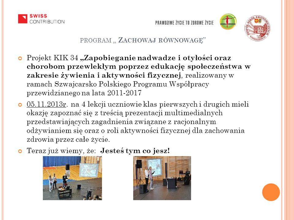 """PROGRAM """" Z ACHOWAJ RÓWNOWAGĘ Projekt KIK 34 """"Zapobieganie nadwadze i otyłości oraz chorobom przewlekłym poprzez edukację społeczeństwa w zakresie żywienia i aktywności fizycznej, realizowany w ramach Szwajcarsko Polskiego Programu Współpracy przewidzianego na lata 2011-2017 05.11.2013r."""