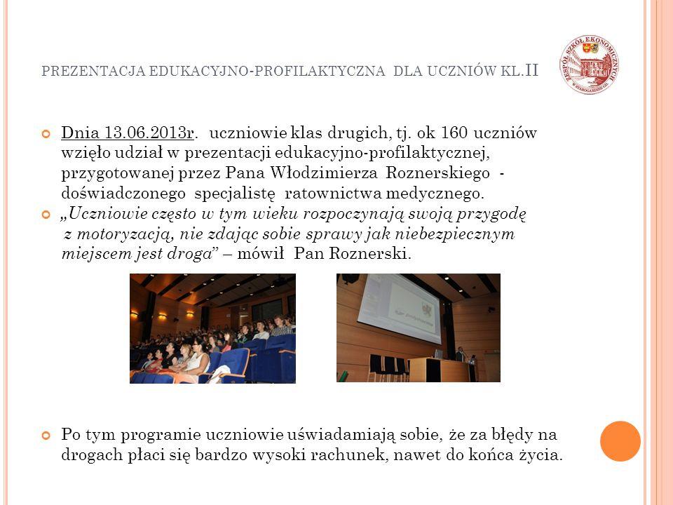 PREZENTACJA EDUKACYJNO - PROFILAKTYCZNA DLA UCZNIÓW KL.II Dnia 13.06.2013r. uczniowie klas drugich, tj. ok 160 uczniów wzięło udział w prezentacji edu