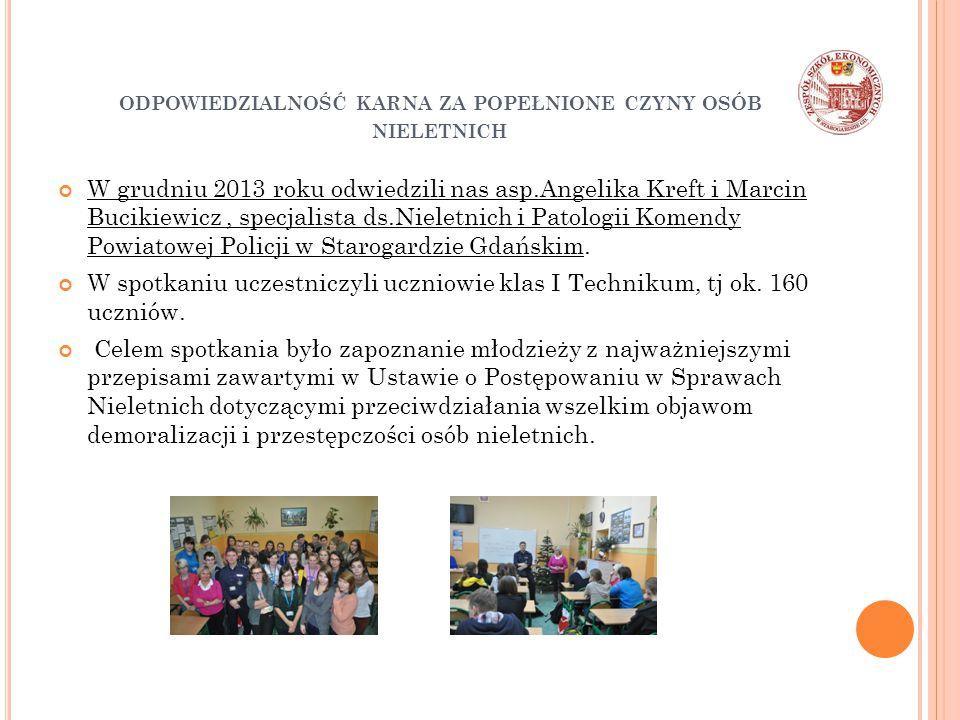 ODPOWIEDZIALNOŚĆ KARNA ZA POPEŁNIONE CZYNY OSÓB NIELETNICH W grudniu 2013 roku odwiedzili nas asp.Angelika Kreft i Marcin Bucikiewicz, specjalista ds.