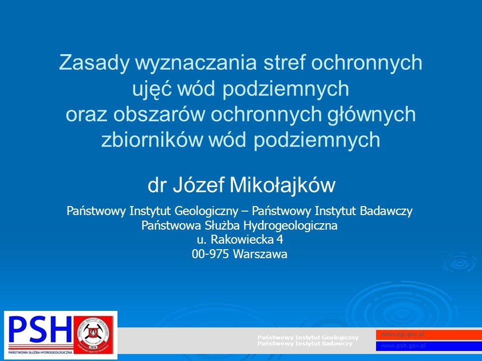 Państwowy Instytut Geologiczny Państwowy Instytut Badawczy www.pgi.gov.pl www.psh.gov.pl Zasady wyznaczania stref ochronnych ujęć wód podziemnych oraz