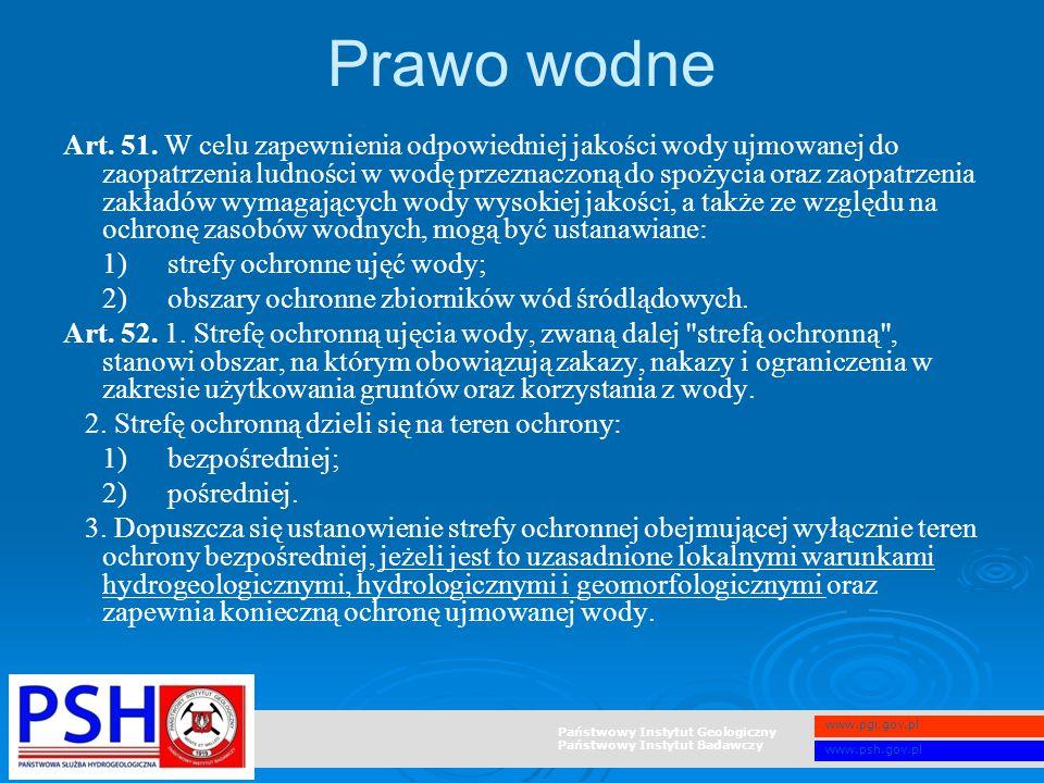 Państwowy Instytut Geologiczny Państwowy Instytut Badawczy www.pgi.gov.pl www.psh.gov.pl Prawo wodne Art. 51. W celu zapewnienia odpowiedniej jakości