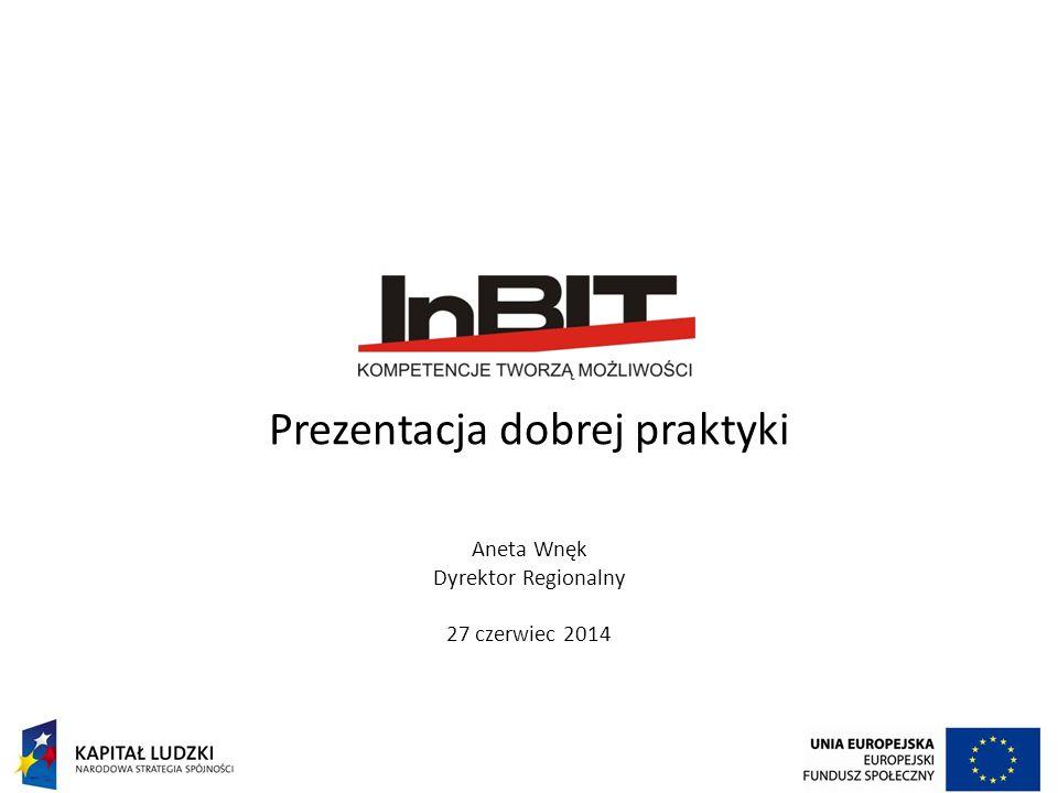 Prezentacja dobrej praktyki Aneta Wnęk Dyrektor Regionalny 27 czerwiec 2014