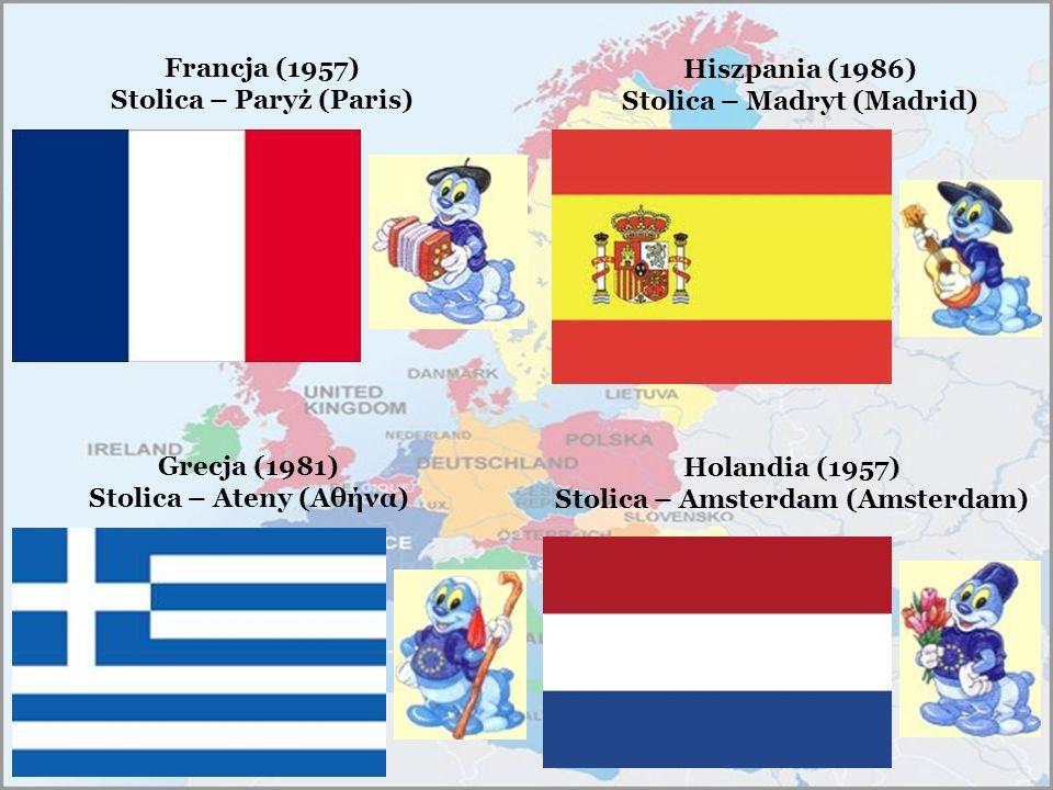 Francja (1957) Stolica – Paryż (Paris) Grecja (1981) Stolica – Ateny (Αθήνα) Hiszpania (1986) Stolica – Madryt (Madrid) Holandia (1957) Stolica – Amst
