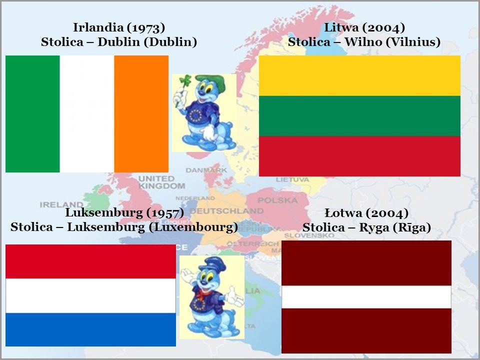 Irlandia (1973) Stolica – Dublin (Dublin) Luksemburg (1957) Stolica – Luksemburg (Luxembourg) Litwa (2004) Stolica – Wilno (Vilnius) Łotwa (2004) Stol