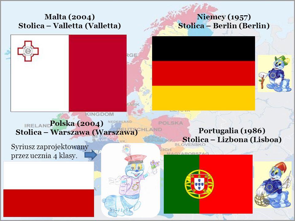 Malta (2004) Stolica – Valletta (Valletta) Polska (2004) Stolica – Warszawa (Warszawa) Niemcy (1957) Stolica – Berlin (Berlin) Portugalia (1986) Stoli