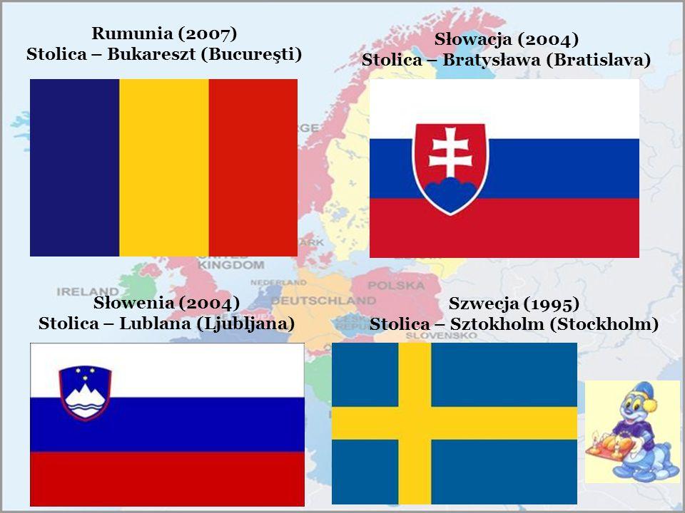 Rumunia (2007) Stolica – Bukareszt (Bucureşti) Słowenia (2004) Stolica – Lublana (Ljubljana) Słowacja (2004) Stolica – Bratysława (Bratislava) Szwecja