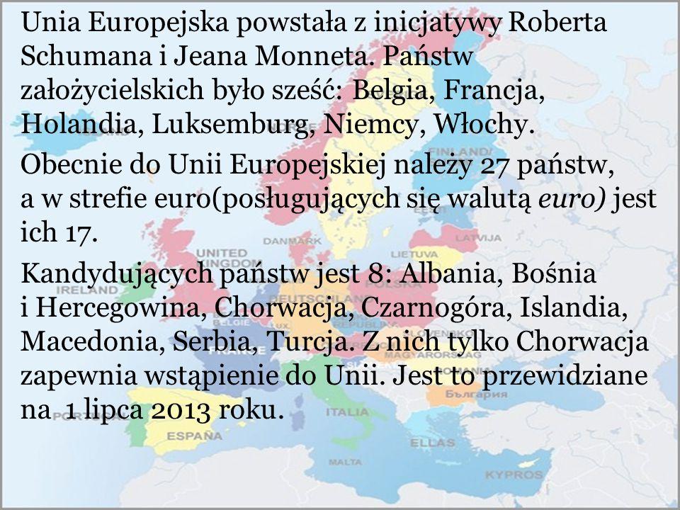 Unia Europejska powstała z inicjatywy Roberta Schumana i Jeana Monneta. Państw założycielskich było sześć: Belgia, Francja, Holandia, Luksemburg, Niem