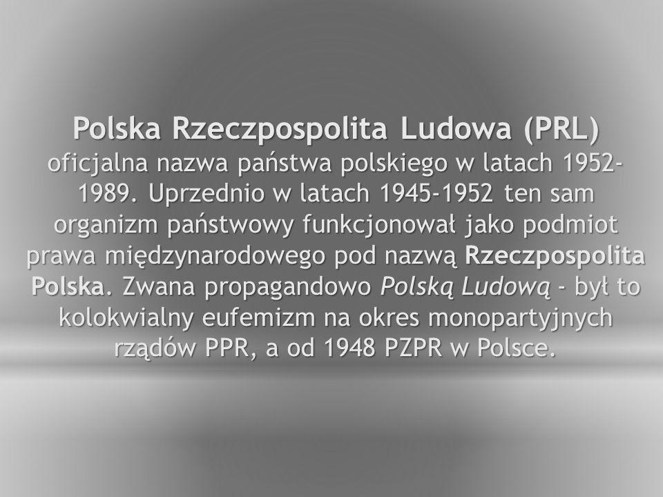 Polska Rzeczpospolita Ludowa (PRL) oficjalna nazwa państwa polskiego w latach 1952- 1989.