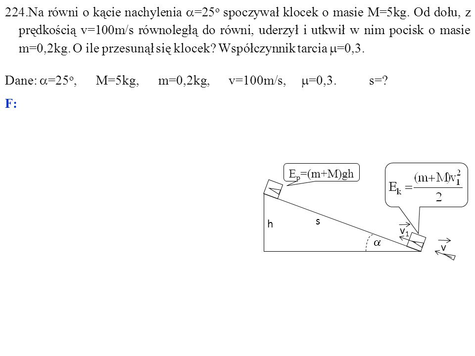 224.Na równi o kącie nachylenia  =25 o spoczywał klocek o masie M=5kg.