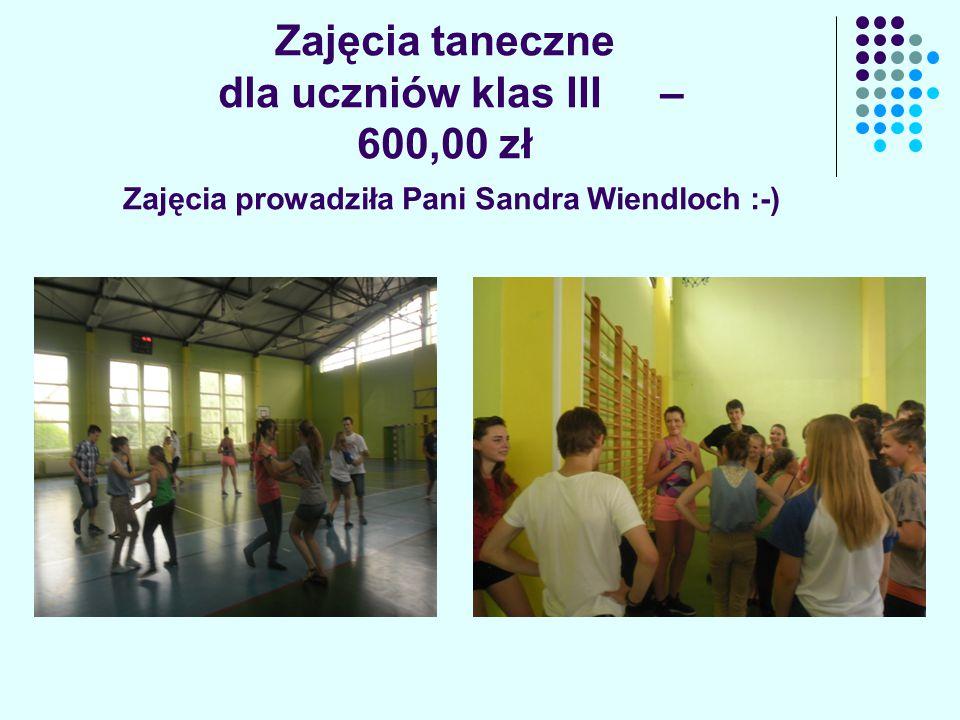 Zajęcia taneczne dla uczniów klas III – 600,00 zł Zajęcia prowadziła Pani Sandra Wiendloch :-)