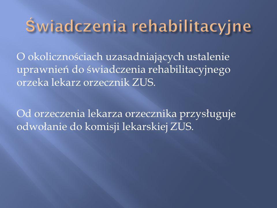 O okolicznościach uzasadniających ustalenie uprawnień do świadczenia rehabilitacyjnego orzeka lekarz orzecznik ZUS.