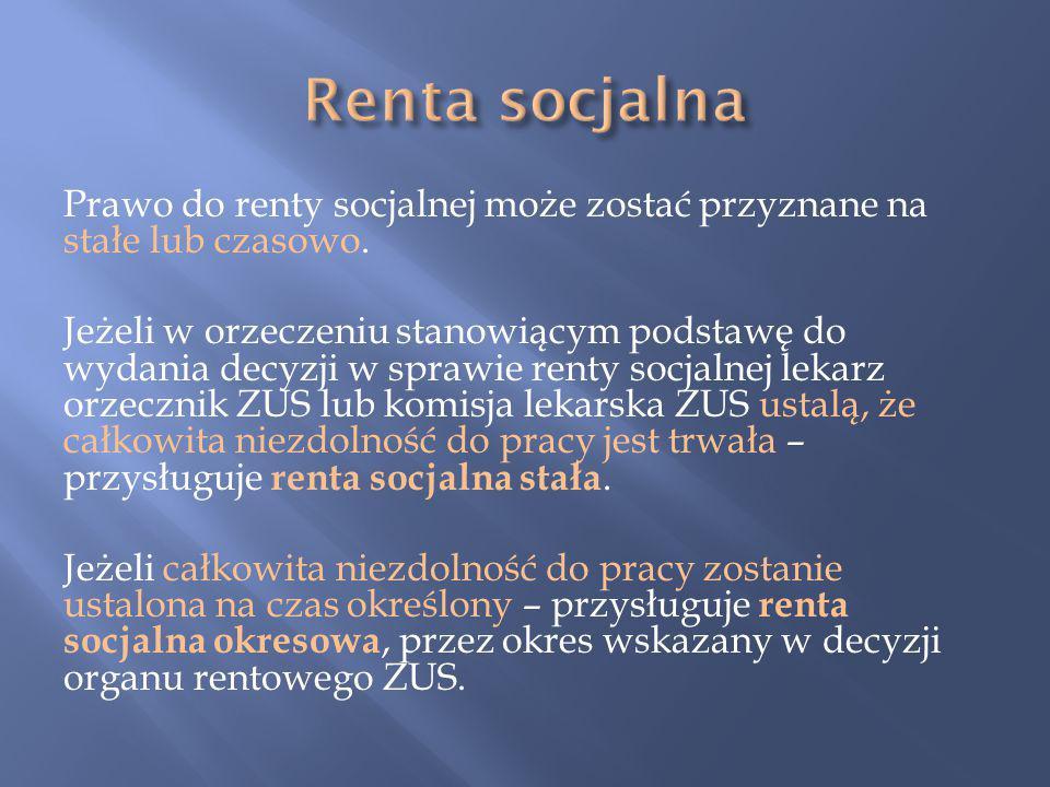 Prawo do renty socjalnej może zostać przyznane na stałe lub czasowo.