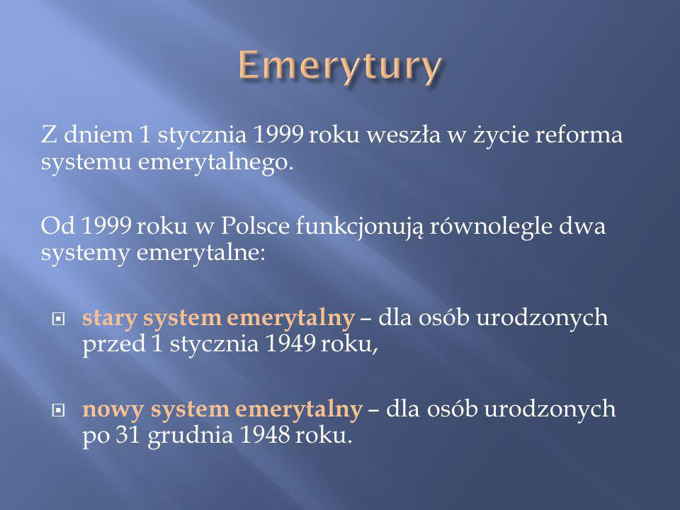 Z dniem 1 stycznia 1999 roku weszła w życie reforma systemu emerytalnego.