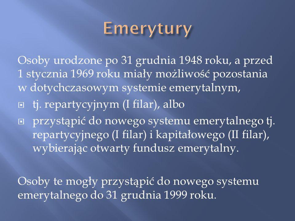 Osoby urodzone po 31 grudnia 1948 roku, a przed 1 stycznia 1969 roku miały możliwość pozostania w dotychczasowym systemie emerytalnym,  tj.