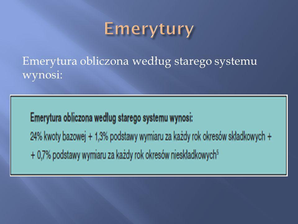 Emerytura obliczona według starego systemu wynosi: