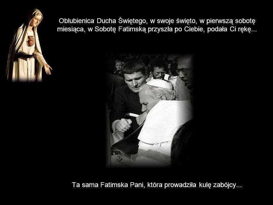 Oblubienica Ducha Świętego, w swoje święto, w pierwszą sobotę miesiąca, w Sobotę Fatimską przyszła po Ciebie, podała Ci rękę...