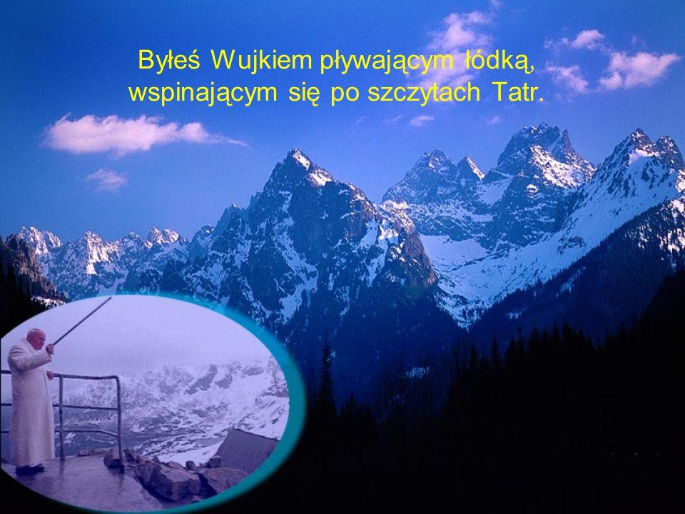 Byłeś Wujkiem pływającym łódką, wspinającym się po szczytach Tatr.