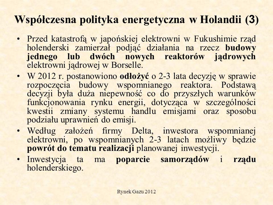 Rynek Gazu 2012 Współczesna polityka energetyczna w Holandii ( 3 ) Przed katastrofą w japońskiej elektrowni w Fukushimie rząd holenderski zamierzał podjąć działania na rzecz budowy jednego lub dwóch nowych reaktorów jądrowych elektrowni jądrowej w Borselle.