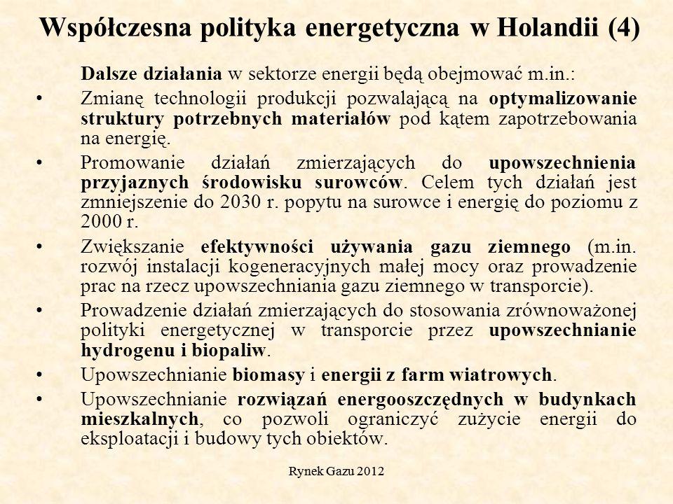 Rynek Gazu 2012 Współczesna polityka energetyczna w Holandii (4) Dalsze działania w sektorze energii będą obejmować m.in.: Zmianę technologii produkcji pozwalającą na optymalizowanie struktury potrzebnych materiałów pod kątem zapotrzebowania na energię.