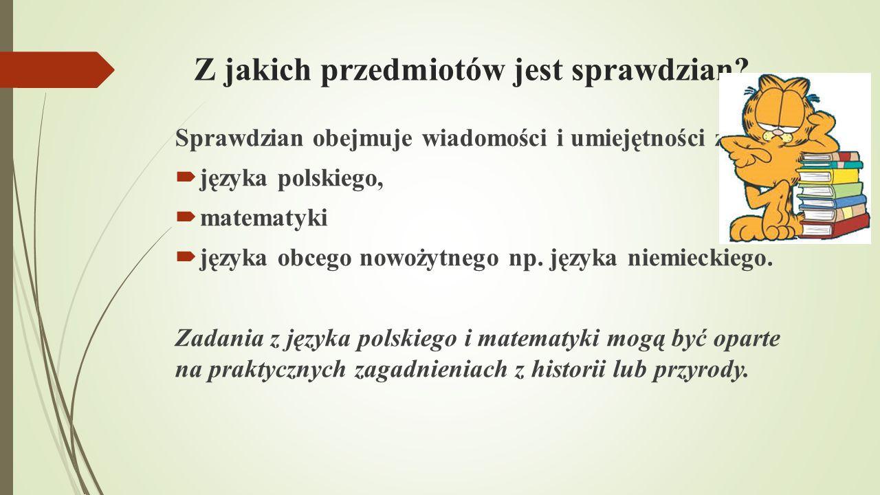 Z jakich przedmiotów jest sprawdzian? Sprawdzian obejmuje wiadomości i umiejętności z:  języka polskiego,  matematyki  języka obcego nowożytnego np