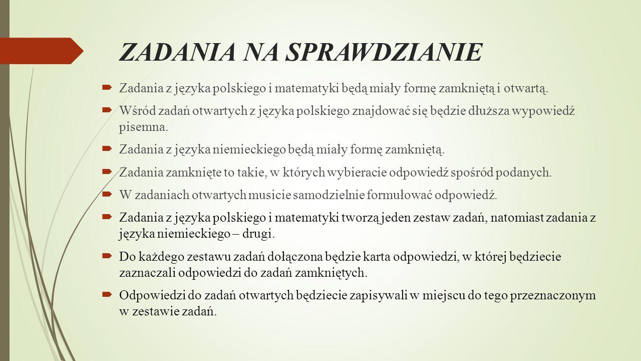 ZADANIA NA SPRAWDZIANIE  Zadania z języka polskiego i matematyki będą miały formę zamkniętą i otwartą.  Wśród zadań otwartych z języka polskiego zna