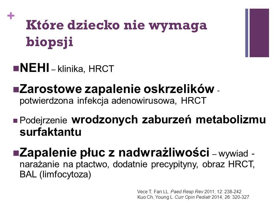 + Które dziecko nie wymaga biopsji NEHI – klinika, HRCT Zarostowe zapalenie oskrzelików - potwierdzona infekcja adenowirusowa, HRCT Podejrzenie wrodzo