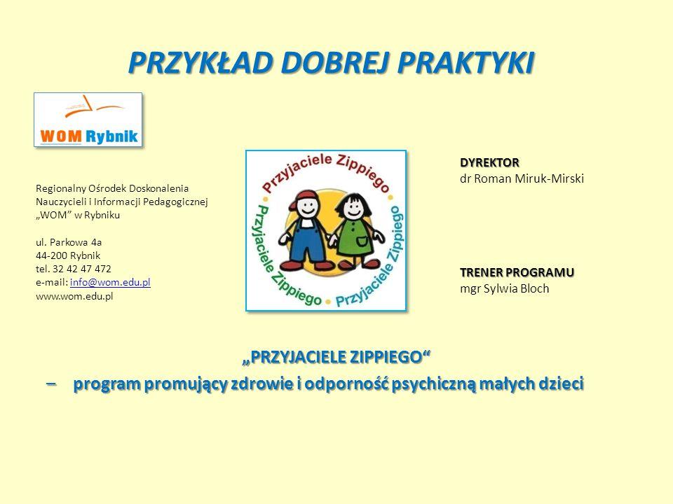 """PRZYKŁAD DOBREJ PRAKTYKI """"PRZYJACIELE ZIPPIEGO"""" –program promujący zdrowie i odporność psychiczną małych dzieci Regionalny Ośrodek Doskonalenia Nauczy"""