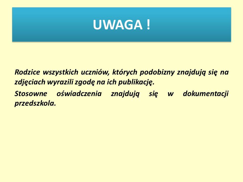 UWAGA ! Rodzice wszystkich uczniów, których podobizny znajdują się na zdjęciach wyrazili zgodę na ich publikację. Stosowne oświadczenia znajdują się w