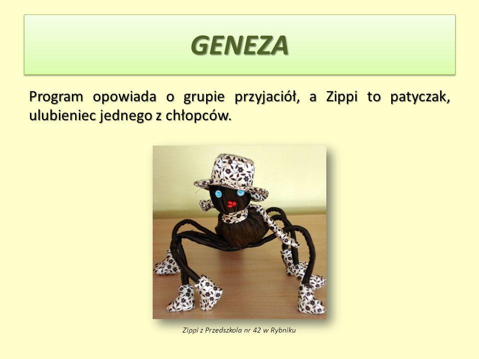 GENEZAGENEZA Program opowiada o grupie przyjaciół, a Zippi to patyczak, ulubieniec jednego z chłopców. Zippi z Przedszkola nr 42 w Rybniku