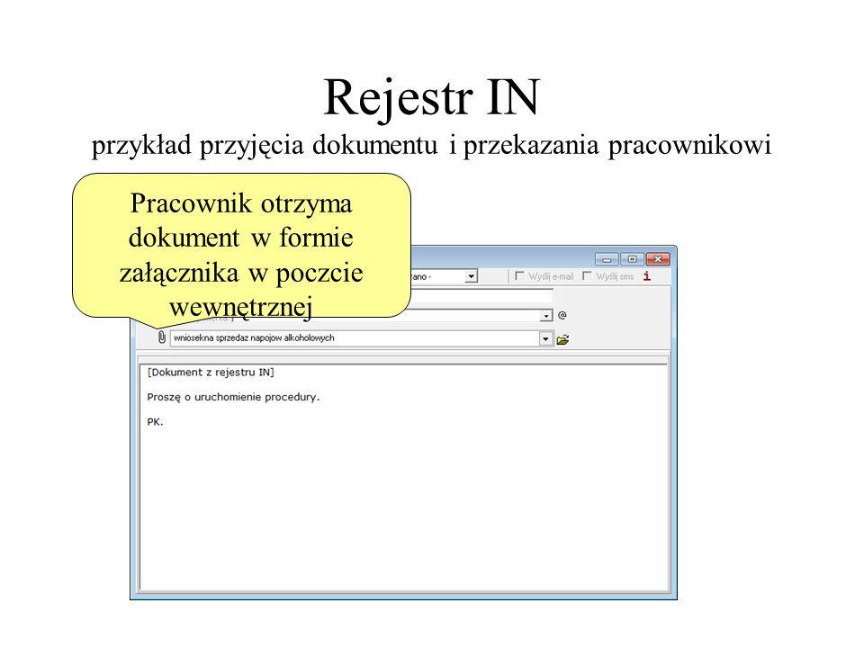Rejestr IN przykład przyjęcia dokumentu i przekazania pracownikowi Pracownik otrzyma dokument w formie załącznika w poczcie wewnętrznej