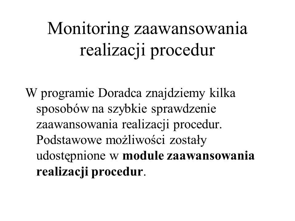 Monitoring zaawansowania realizacji procedur W programie Doradca znajdziemy kilka sposobów na szybkie sprawdzenie zaawansowania realizacji procedur. P