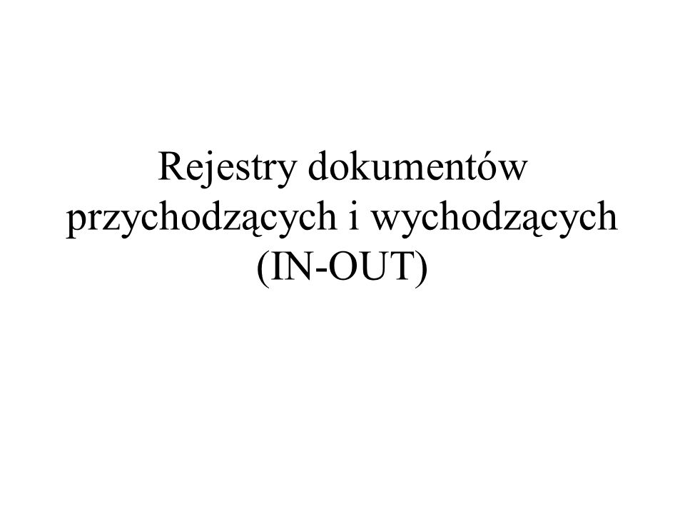 Rejestry dokumentów przychodzących i wychodzących (IN-OUT)