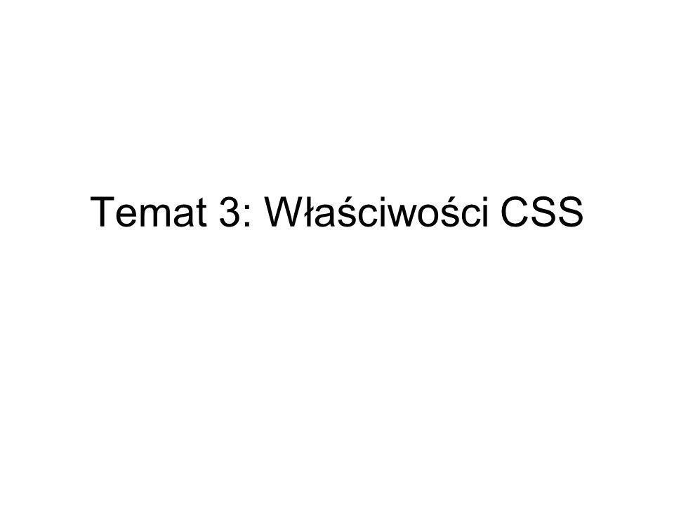 Właściwości CSS - kursor CechaOpisMożliwe wartości coursorDeklaracja typu kursoraAdres URL pliku z kursorem lub właściwość predefiniowana: auto, crosshair, default, pointer, move, e-resize, ne-resize, nw-resize, n- resize, se-resize, sw-resize, s- resize, w-resize, text, wait, help Przykład: Zmiana wyglądu kursora na krzyżyk po najechaniu na tabelę.
