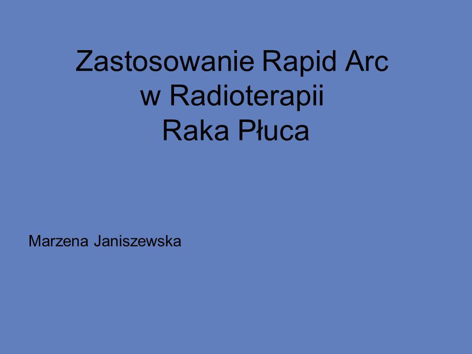Zastosowanie Rapid Arc w Radioterapii Raka Płuca Marzena Janiszewska