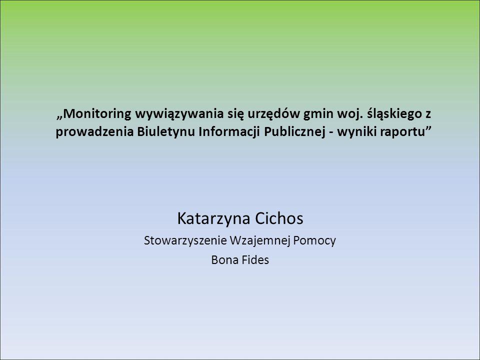 """""""Monitoring wywiązywania się urzędów gmin woj. śląskiego z prowadzenia Biuletynu Informacji Publicznej - wyniki raportu"""" Katarzyna Cichos Stowarzyszen"""