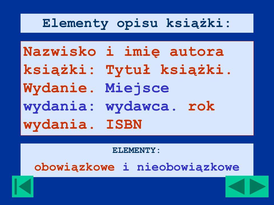 Elementy opisu książki: Nazwisko i imię autora książki: Tytuł książki.