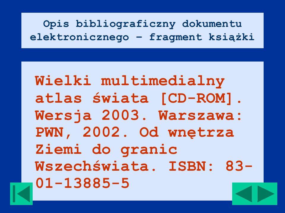 Opis bibliograficzny dokumentu elektronicznego – fragment książki Wielki multimedialny atlas świata [CD-ROM].