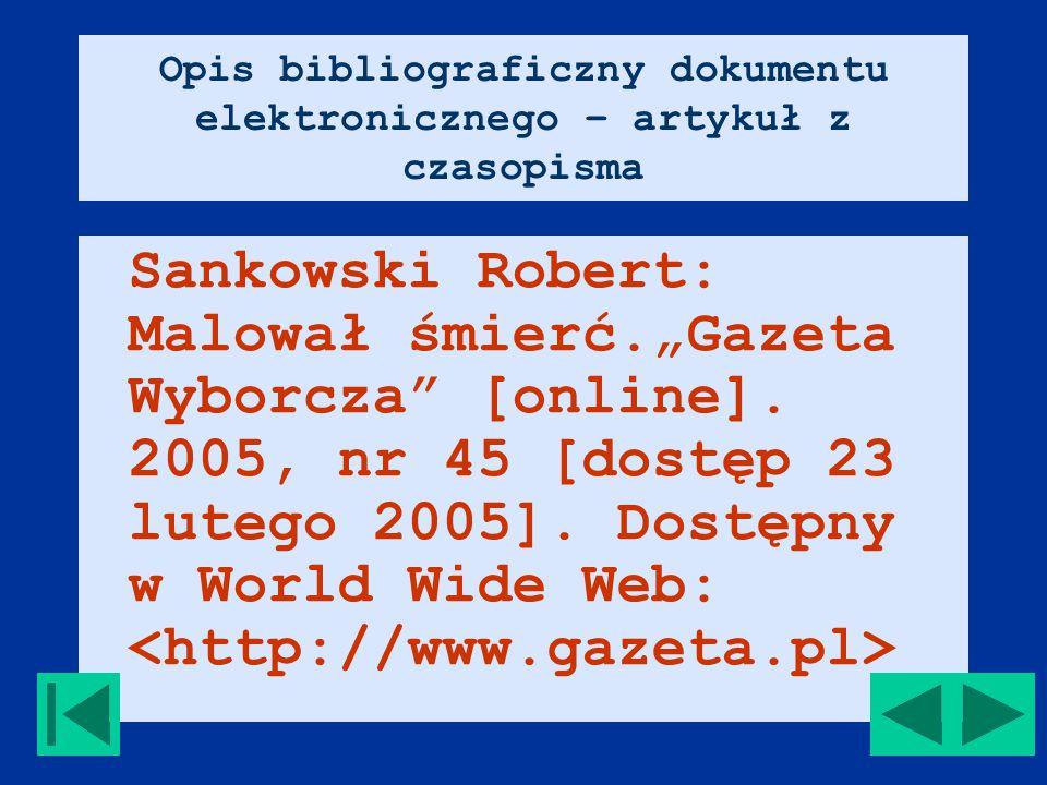 """Opis bibliograficzny dokumentu elektronicznego – artykuł z czasopisma Sankowski Robert: Malował śmierć.""""Gazeta Wyborcza [online]."""