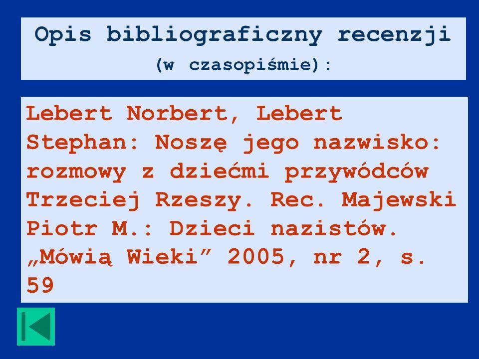 Opis bibliograficzny recenzji (w czasopiśmie): Lebert Norbert, Lebert Stephan: Noszę jego nazwisko: rozmowy z dziećmi przywódców Trzeciej Rzeszy.