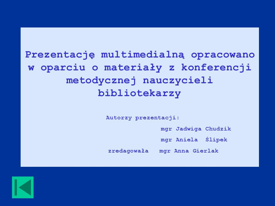 Prezentację multimedialną opracowano w oparciu o materiały z konferencji metodycznej nauczycieli bibliotekarzy Autorzy prezentacji: mgr Jadwiga Chudzik mgr Aniela Ślipek zredagowała mgr Anna Gierlak