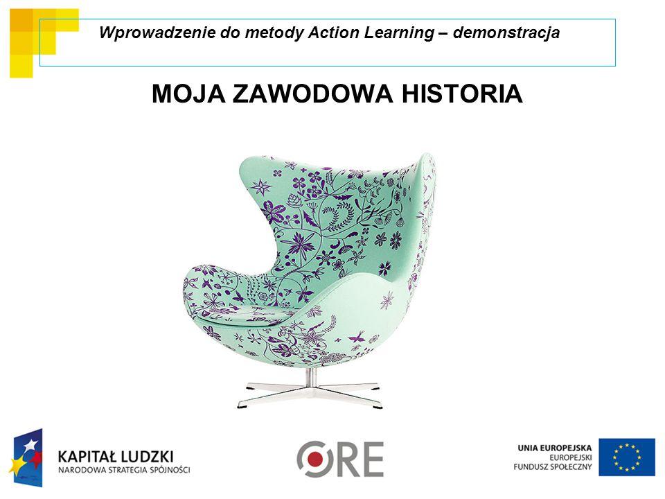 MOJA ZAWODOWA HISTORIA ( Wprowadzenie do metody Action Learning – demonstracja
