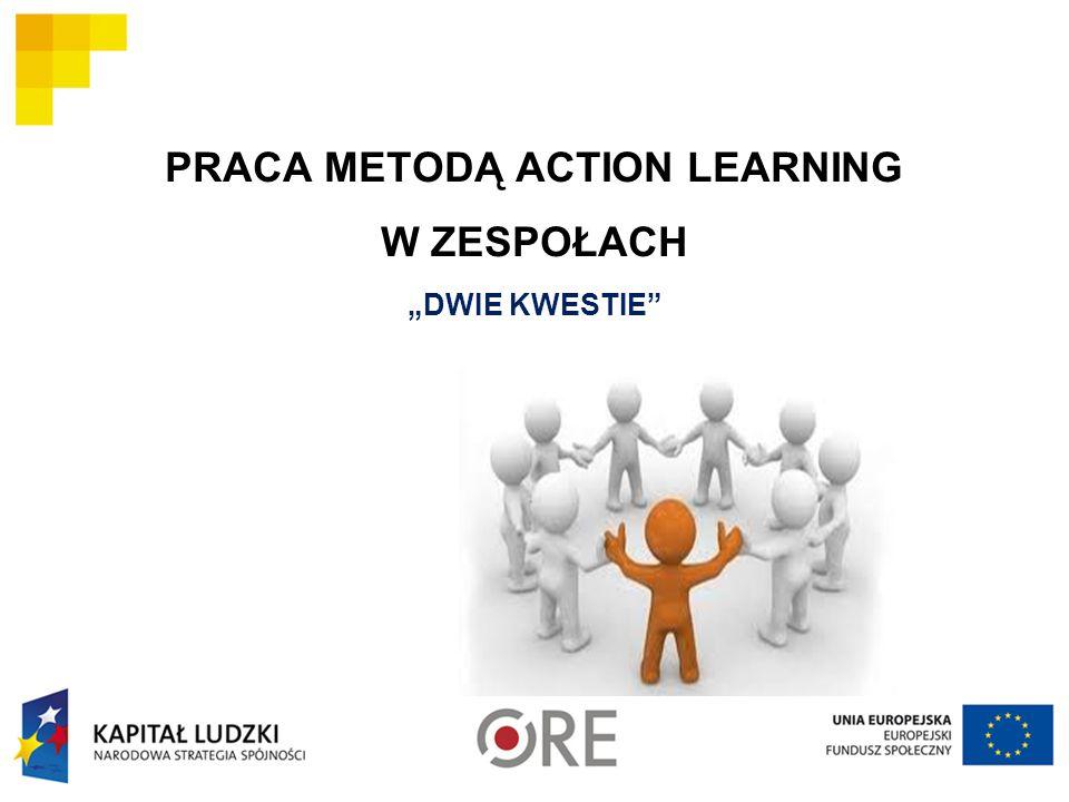 """PRACA METODĄ ACTION LEARNING W ZESPOŁACH """"DWIE KWESTIE"""