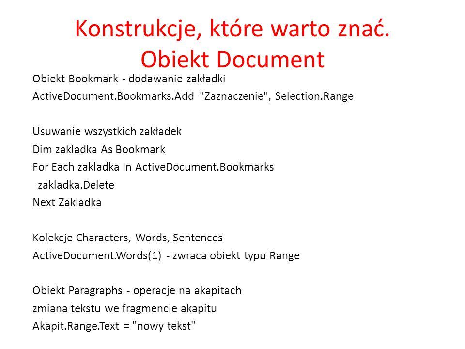 Konstrukcje, które warto znać. Obiekt Document Obiekt Bookmark - dodawanie zakładki ActiveDocument.Bookmarks.Add