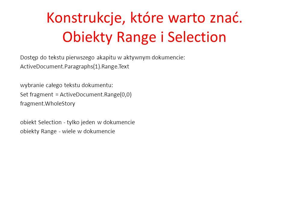 Konstrukcje, które warto znać. Obiekty Range i Selection Dostęp do tekstu pierwszego akapitu w aktywnym dokumencie: ActiveDocument.Paragraphs(1).Range