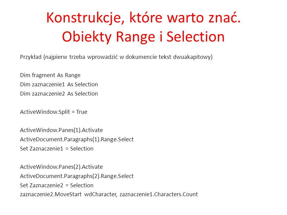 Konstrukcje, które warto znać. Obiekty Range i Selection Przykład (najpierw trzeba wprowadzić w dokumencie tekst dwuakapitowy) Dim fragment As Range D
