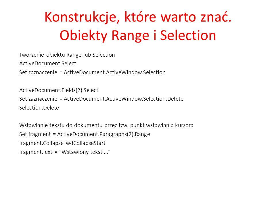 Konstrukcje, które warto znać. Obiekty Range i Selection Tworzenie obiektu Range lub Selection ActiveDocument.Select Set zaznaczenie = ActiveDocument.