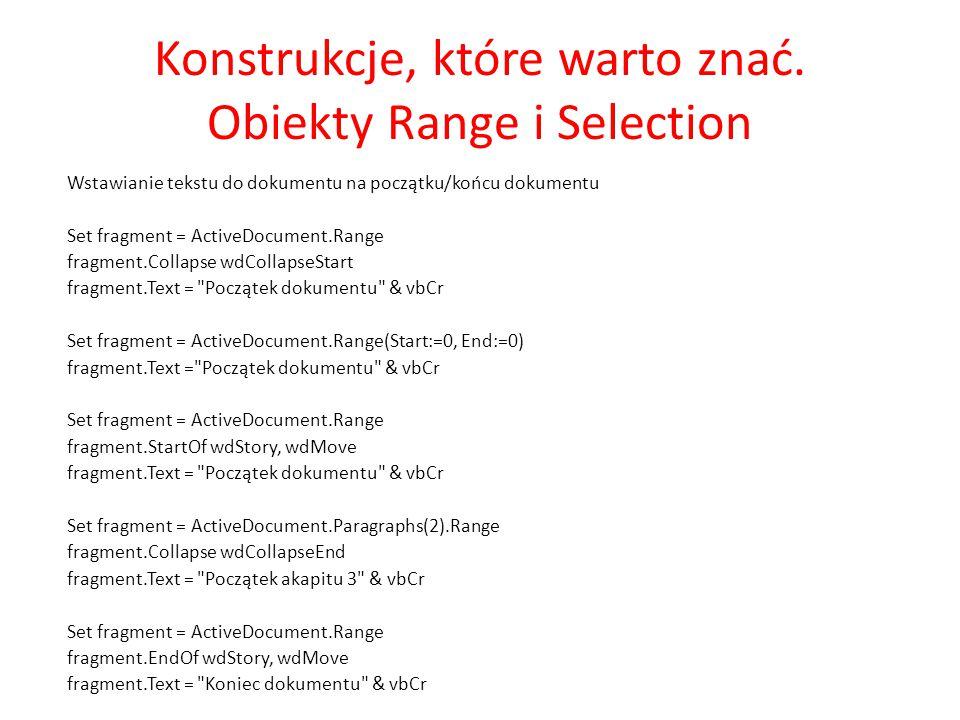 Konstrukcje, które warto znać. Obiekty Range i Selection Wstawianie tekstu do dokumentu na początku/końcu dokumentu Set fragment = ActiveDocument.Rang