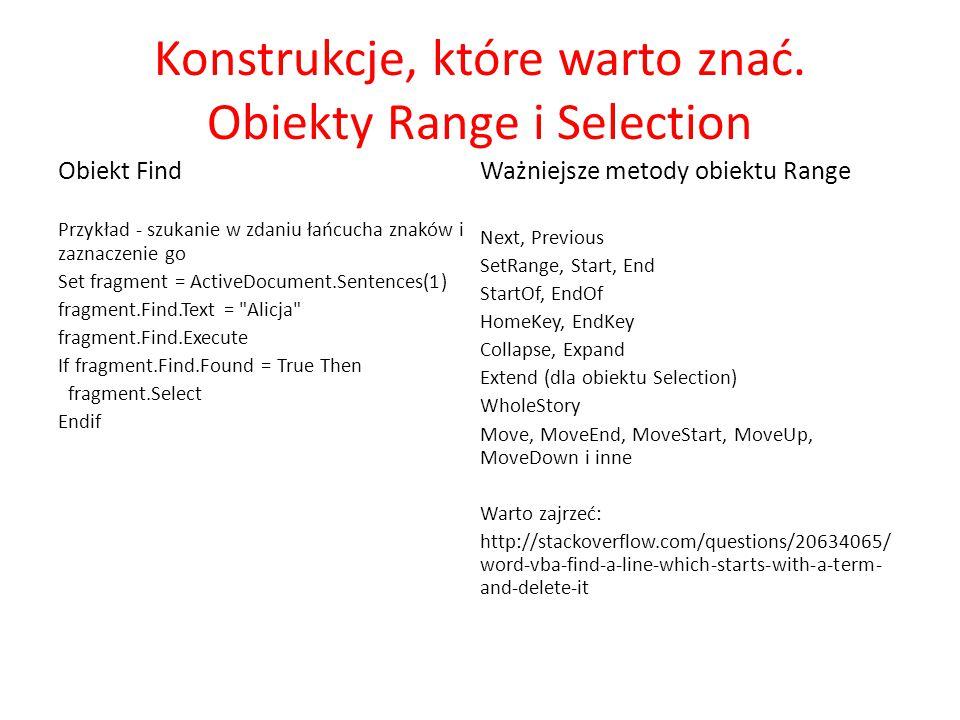 Konstrukcje, które warto znać. Obiekty Range i Selection Obiekt Find Przykład - szukanie w zdaniu łańcucha znaków i zaznaczenie go Set fragment = Acti