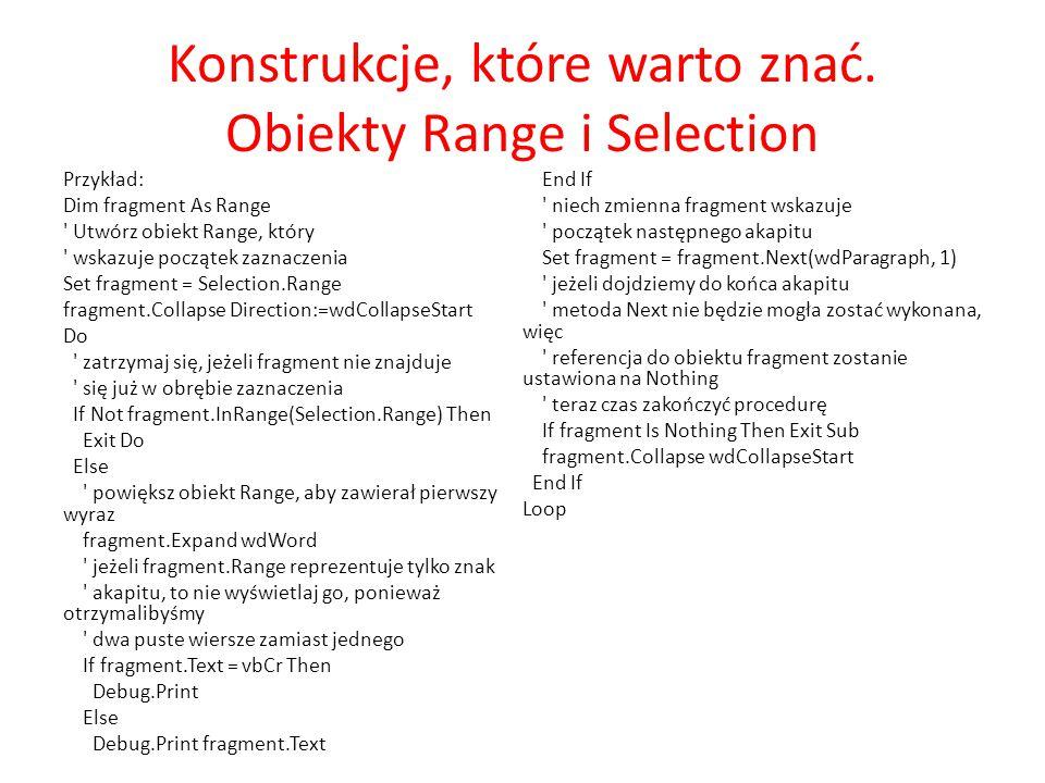 Konstrukcje, które warto znać. Obiekty Range i Selection Przykład: Dim fragment As Range ' Utwórz obiekt Range, który ' wskazuje początek zaznaczenia